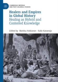 Healers and Empires in Global History : Healing as Hybrid and Contested Knowledge, EPUB eBook