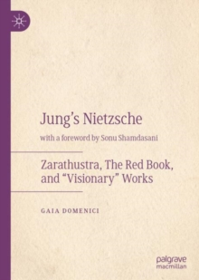 "Jung's Nietzsche : Zarathustra, The Red Book, and ""Visionary"" Works, Hardback Book"
