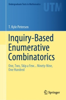 Inquiry-Based Enumerative Combinatorics : One, Two, Skip a Few... Ninety-Nine, One Hundred, Hardback Book