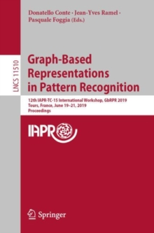 Graph-Based Representations in Pattern Recognition : 12th IAPR-TC-15 International Workshop, GbRPR 2019, Tours, France, June 19-21, 2019, Proceedings, Paperback / softback Book