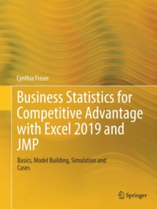 Business Statistics for Competitive Advantage with Excel 2019 and JMP : Basics, Model Building, Simulation and Cases, Paperback / softback Book