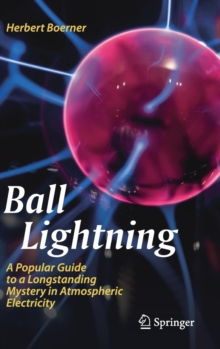 Ball Lightning : A Popular Guide to a Longstanding Mystery in Atmospheric Electricity, Hardback Book
