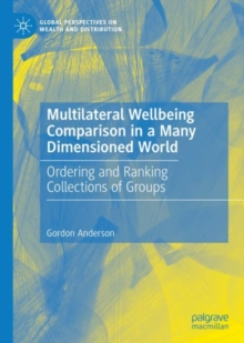 MULTILATERAL WELLBEING COMPARISON IN A MANY DIMENSIONED WORLD : Ordering and Ranking Collections of Groups, Hardback Book