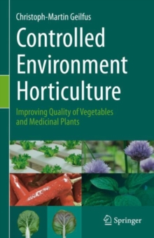 Controlled Environment Horticulture : Improving Quality of Vegetables and Medicinal Plants, Hardback Book
