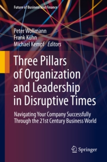 Three Pillars of Organization and Leadership in Disruptive Times : Navigating Your Company Successfully Through the 21st Century Business World, EPUB eBook