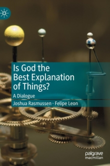 Is God the Best Explanation of Things? : A Dialogue, Hardback Book