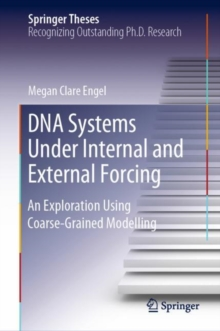 DNA Systems Under Internal and External Forcing : An Exploration Using Coarse-Grained Modelling, Hardback Book