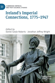 Ireland's Imperial Connections, 1775-1947, Hardback Book