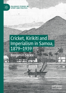 Cricket, Kirikiti and Imperialism in Samoa, 1879-1939, EPUB eBook
