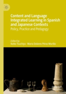 Content and Language Integrated Learning in Spanish and Japanese Contexts : Policy, Practice and Pedagogy, EPUB eBook