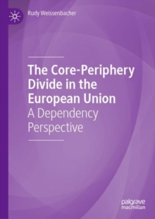 The Core-Periphery Divide in the European Union : A Dependency Perspective, EPUB eBook