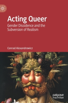Acting Queer : Gender Dissidence and the Subversion of Realism, Hardback Book