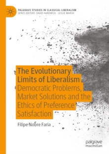 The Evolutionary Limits of Liberalism : Democratic Problems, Market Solutions and the Ethics of Preference  Satisfaction, EPUB eBook