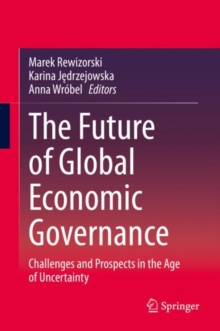 The Future of Global Economic Governance : Challenges and Prospects in the Age of Uncertainty, EPUB eBook