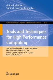 Tools and Techniques for High Performance Computing : Selected Workshops, HUST, SE-HER and WIHPC, Held in Conjunction with SC 2019, Denver, CO, USA, November 17-18, 2019, Revised Selected Papers, EPUB eBook