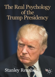 The Real Psychology of the Trump Presidency, Paperback / softback Book