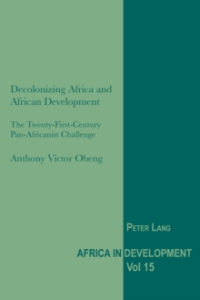 Decolonizing Africa and African Development : The Twenty-First-Century Pan-Africanist Challenge, Paperback Book
