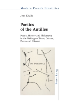 Poetics of the Antilles : Poetry, History and Philosophy in the Writings of Perse, Cesaire, Fanon and Glissant, Paperback Book