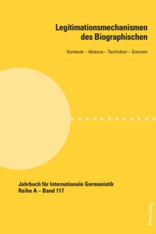 Legitimationsmechanismen des Biographischen : Kontexte - Akteure - Techniken - Grenzen, Paperback Book