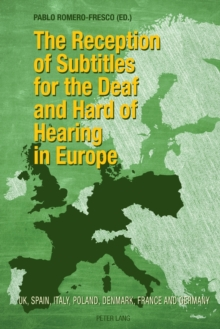 The Reception of Subtitles for the Deaf and Hard of Hearing in Europe : UK, Spain, Italy, Poland, Denmark, France and Germany, Paperback Book