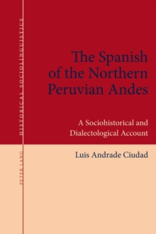 The Spanish of the Northern Peruvian Andes : A Sociohistorical and Dialectological Account, Paperback Book