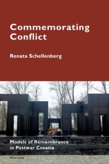 Commemorating Conflict : Models of Remembrance in Postwar Croatia, Paperback Book