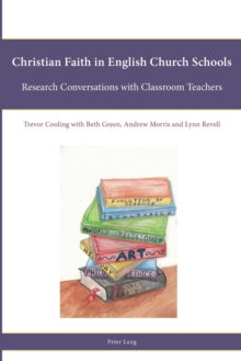 Christian Faith in English Church Schools : Research Conversations with Classroom Teachers, Paperback / softback Book
