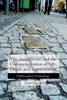 The 'Stolpersteine' and the Commemoration of Life, Death and Government : A Philosophical Archaeology, Paperback / softback Book