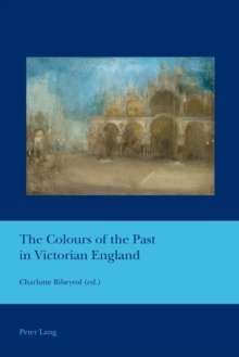The Colours of the Past in Victorian England, Paperback / softback Book