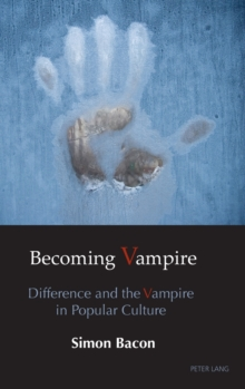 Becoming Vampire : Difference and the Vampire in Popular Culture, Hardback Book