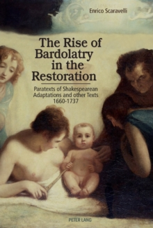 The Rise of Bardolatry in the Restoration : Paratexts of Shakespearean Adaptations and other Texts 1660-1737, Paperback Book