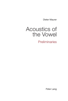 Acoustics of the Vowel : Preliminaries, Paperback / softback Book