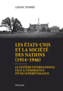 Les Etats-Unis et la Societe des Nations (1914-1946) : Le systeme international face a l'emergence d'une superpuissance, Paperback Book