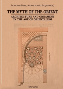 The Myth of the Orient : Architecture and Ornament in the Age of Orientalism, Paperback Book