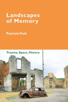 Landscapes of Memory : Trauma, Space, History, Paperback Book