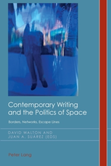 Contemporary Writing and the Politics of Space : Borders, Networks, Escape Lines, Paperback Book