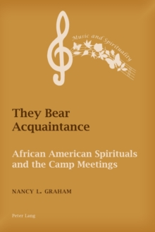 They Bear Acquaintance : African American Spirituals and the Camp Meetings, Paperback Book