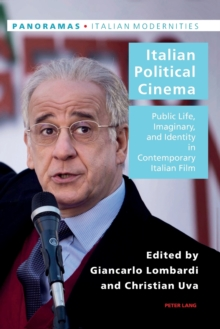 Italian Political Cinema : Public Life, Imaginary, and Identity in Contemporary Italian Film, Paperback Book