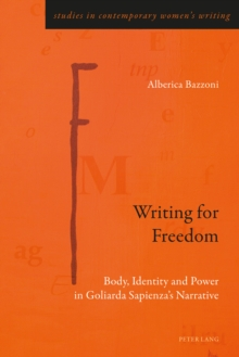 Writing for Freedom : Body, Identity and Power in Goliarda Sapienza's Narrative, Paperback Book