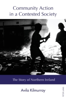 Community Action in a Contested Society : The Story of Northern Ireland, Paperback / softback Book