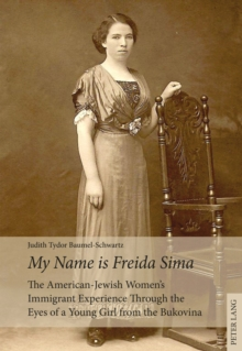 «My Name is Freida Sima» : The American-Jewish Women's Immigrant Experience Through the Eyes of a Young Girl from the Bukovina, EPUB eBook