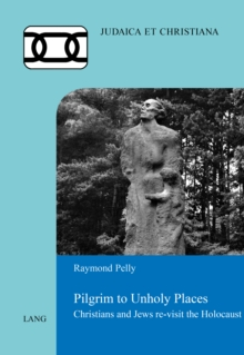 Pilgrim to Unholy Places : Christians and Jews re-visit the Holocaust, PDF eBook