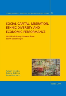 Social capital, migration, ethnic diversity and economic performance : Multidisciplinary evidence from South-East Europe, Hardback Book