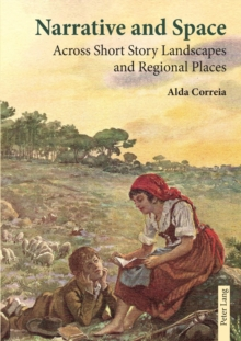 Narrative and Space : Across Short Story Landscapes and Regional Places, Paperback Book