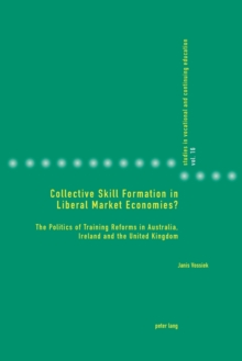 Collective Skill Formation in Liberal Market Economies? : The Politics of Training Reforms in Australia, Ireland and the United Kingdom, Paperback / softback Book