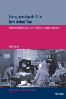 Demographic Aspects of the Early Modern Times : The Example of the Zurich Countryside in a European Perspective, Paperback Book