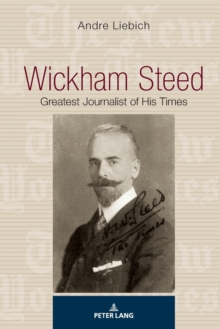 Wickham Steed : Greatest Journalist of his Times, Paperback / softback Book