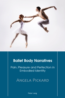 Ballet Body Narratives : Pain, Pleasure and Perfection in Embodied Identity, PDF eBook
