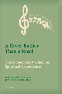 A River Rather Than a Road : The Community Choir as Spiritual Experience, PDF eBook