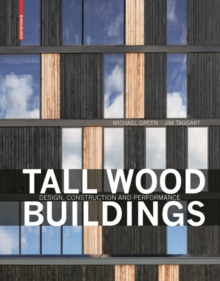 Tall Wood Buildings : Design, Construction and Performance, Hardback Book